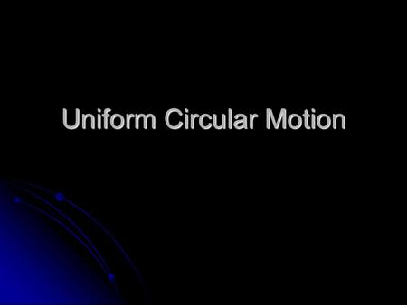 Uniform Circular Motion. Motion of an object moving in a circle at constant speed. Motion of an object moving in a circle at constant speed. The linear.