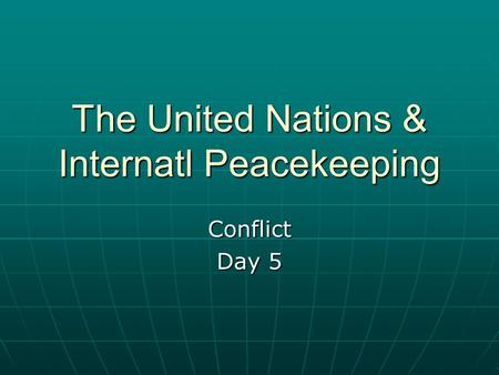 The United Nations & Internatl Peacekeeping Conflict Day 5.