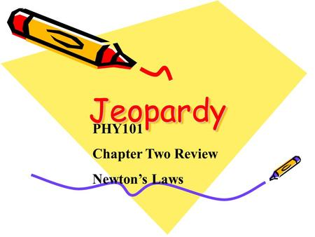Jeopardy Jeopardy PHY101 Chapter Two Review Newton's Laws.