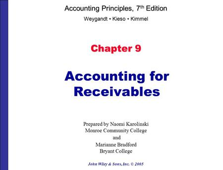 John Wiley & Sons, Inc. © 2005 Chapter 9 Accounting for Receivables Prepared by Naomi Karolinski Monroe Community College and and Marianne Bradford Bryant.