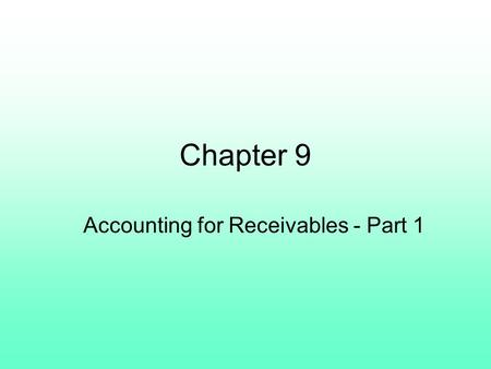 Chapter 9 Accounting for Receivables - Part 1. The term receivables refers to amounts due from individuals and other companies; they are claims expected.