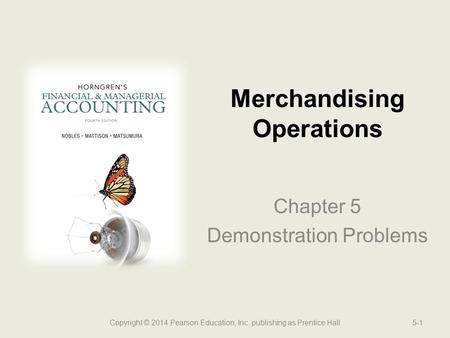 Chapter 5 Demonstration Problems Merchandising Operations Copyright © 2014 Pearson Education, Inc. publishing as Prentice Hall5-1.