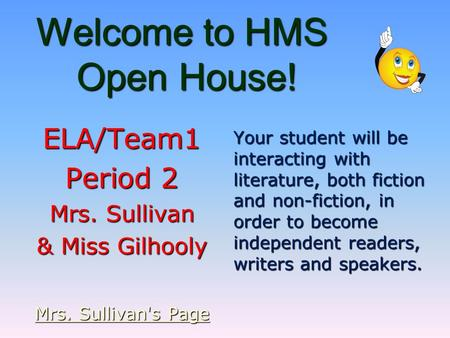 Welcome to HMS Open House! ELA/Team1 Period 2 Mrs. Sullivan & Miss Gilhooly Mrs. Sullivan's Page Mrs. Sullivan's Page Your student will be interacting.