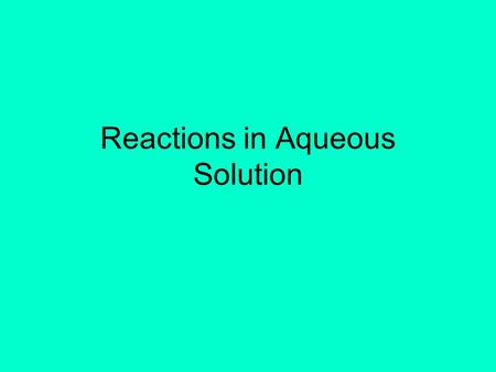 Reactions in Aqueous Solution. Reactions in aqueous solution Many reactions, esp. many double replacement reactions, occur in water. What happens when.