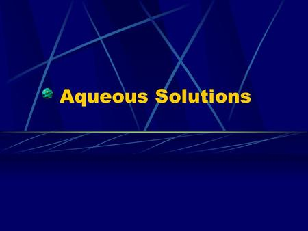 Aqueous Solutions. Solution Homogeneous mixture Solute – substance be dissolved Solvent- substance solute is dissolved in.