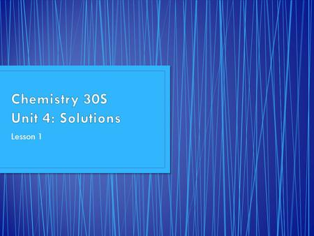Lesson 1. C11-4-01 Describe and give examples of various types of solutions. C11-4-03 Explain the solution process of simple ionic and covalent compounds.