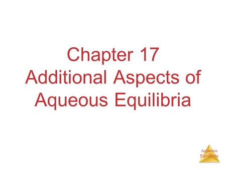Aqueous Equilibria Chapter 17 Additional Aspects of Aqueous Equilibria.