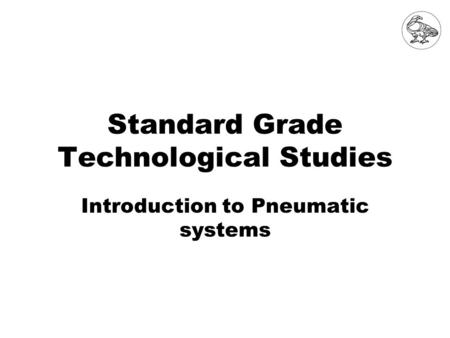 Standard Grade Technological Studies Introduction to Pneumatic systems.