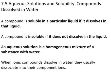 7.5 Aqueous Solutions and Solubility: Compounds Dissolved in Water A compound is soluble in a particular liquid if it dissolves in that liquid. A compound.