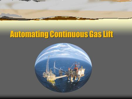 Automating Continuous Gas Lift. Standard System Configuration Produced Hydrocarbons Out Injection Gas In Side Pocket Mandrel with Gas Lift Valve Completion.