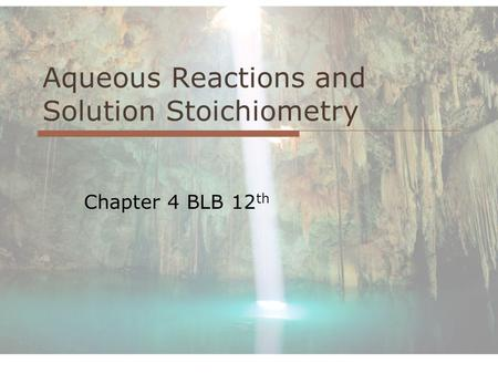 Aqueous Reactions and Solution Stoichiometry Chapter 4 BLB 12 th.