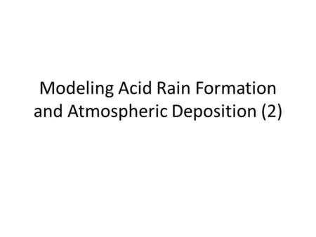 Modeling Acid Rain Formation and Atmospheric Deposition (2)