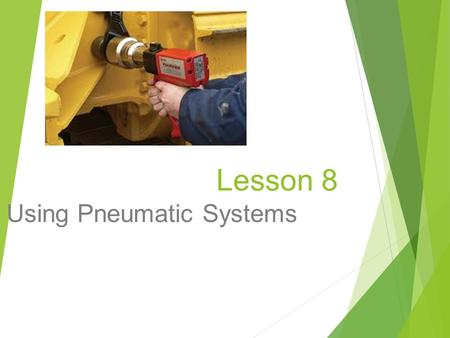 Lesson 8 Using Pneumatic Systems. Next Generation Science/Common Core Standards Addressed?  CCSS.ELA Literacy RST.9 10.1 Cite specific textual evidence.