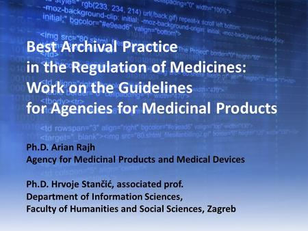 Best Archival Practice in the Regulation of Medicines: Work on the Guidelines for Agencies for Medicinal Products Ph.D. Arian Rajh Agency for Medicinal.