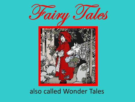 "Fairy Tales also called Wonder Tales. Fairy Tales first written fairy tale is ""Tale of 2 Brothers"" from Egypt over 3000 years ago!"