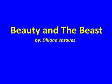 Beauty and The Beast by: Diliana Vazquez. What is the tittle of the musical? The tittle of the musical that I am doing is Beauty and the Beast.