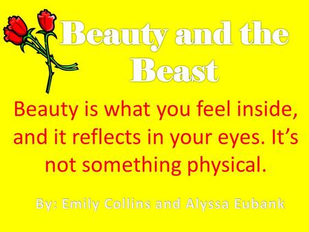 Beauty is what you feel inside, and it reflects in your eyes. It's not something physical.