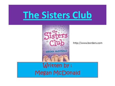 The Sisters Club Written by : Megan McDonald