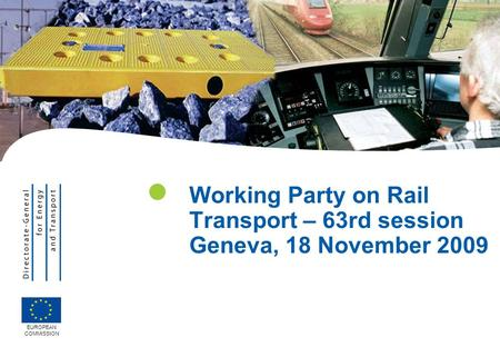 Working Party on Rail Transport – 63rd session Geneva, 18 November 2009 EUROPEAN COMMISSION.