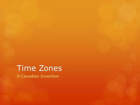 Time Zones A Canadian Invention. History  For many years communities across the world set their clocks according to the sun. When the sun was at its.