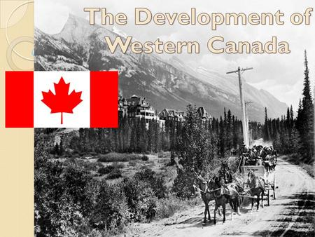 Many politicians saw expansion as the Nation's inevitable right  Expansion into the interior of Canada would be GREAT financially  They could achieve.