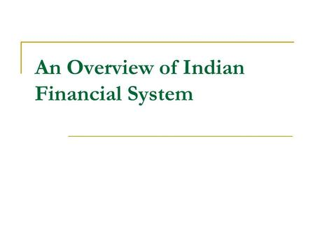 An Overview of Indian Financial System. Finance and System Finance exactly is not money, it is the source of providing funds for a particular activity.