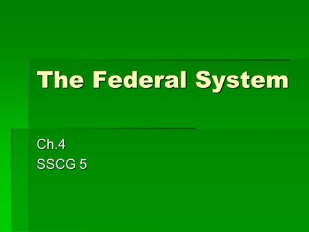 The Federal System Ch.4 SSCG 5.  The word federal denotes alliances between independent sovereignties.  Federalism is a system in which the power to.
