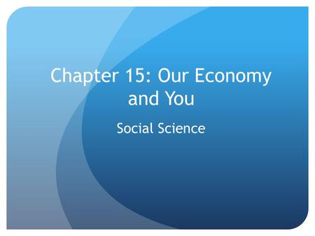 Chapter 15: Our Economy and You Social Science. Income Managing your money takes several steps, the first of which involves what you make There are several.