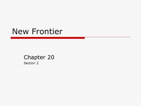 "New Frontier Chapter 20 Section 2 Progress  Kennedy Broad vision of progress ""We stand today on the edge of a New Frontier"" Called on Americans to be."
