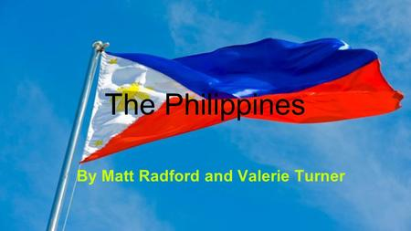 The Philippines By Matt Radford and Valerie Turner.