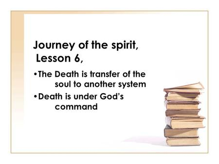Journey of the spirit, Lesson 6, The Death is transfer of the soul to another system Death is under God's command.
