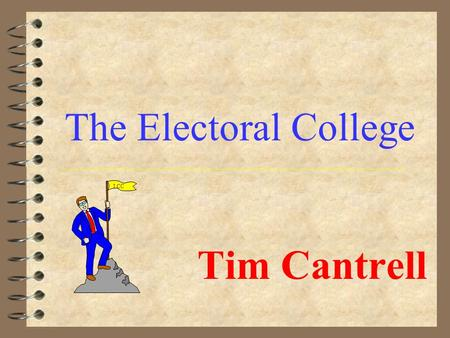 Tim Cantrell The Electoral College LCC. Creation 4 The Electoral College was created at the Constitutional Convention by the Founding Fathers 4 It was.