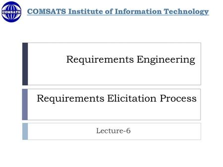 Requirements Engineering Requirements Elicitation Process Lecture-6.
