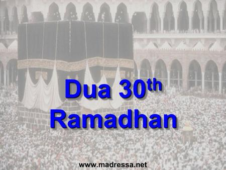 Dua 30 th Ramadhan www.madressa.net. Dua for last 10 Nights (p151) In the name of Allah, the Beneficent, the Merciful O Allah, Bless Muhammad and the.