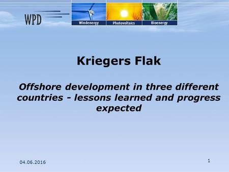 04.06.2016 1 Kriegers Flak Offshore development in three different countries - lessons learned and progress expected.