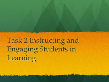 Task 2 Instructing and Engaging Students in Learning.