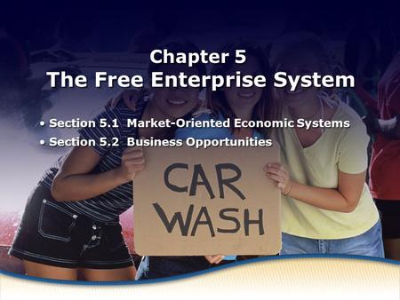 Market-Oriented Economic Systems Chapter 5 The Free Enterprise System Section 5.1 Market-Oriented Economic Systems Section 5.2 Business Opportunities Section.