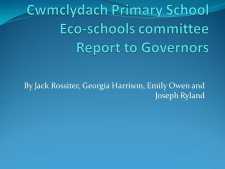 By Jack Rossiter, Georgia Harrison, Emily Owen and Joseph Ryland.