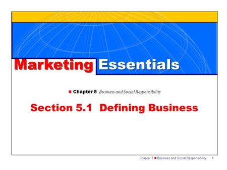 Chapter 5 Business and Social Responsibility1 Section 5.1 Defining Business Marketing Essentials.