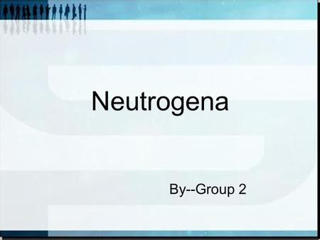 Neutrogena By--Group 2. Contents Target market Marketing mix.
