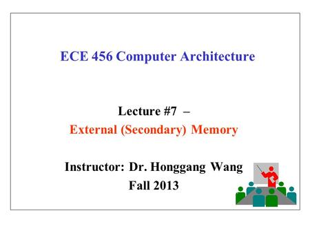 ECE 456 Computer Architecture Lecture #7 – External (Secondary) Memory Instructor: Dr. Honggang Wang Fall 2013.