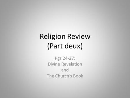 Religion Review (Part deux) Pgs 24-27: Divine Revelation and The Church's Book.