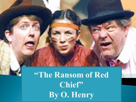 """The Ransom of Red Chief"" By O. Henry.  His real name is William Sydney Porter.  He was a clerk in a drug store, a ranch hand, and a bank teller before."