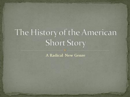 "A Radical New Genre. The short story, or short fiction, is a relatively ""new"" genre. It did not come into prevalence until the 19 th century (mid–1800s)."