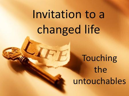Invitation to a changed life Touching the untouchables.
