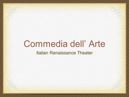 Commedia dell' Arte Italian Renaissance Theater. Staging Italians invented perspective painting of scenery and changeable scenery for the stage Italians.