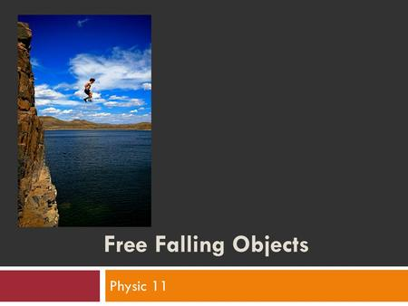 Free Falling Objects Physic 11. Humour: Freely Falling Objects  A freely falling object is any object moving freely under the influence of gravity alone.