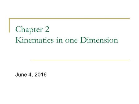 Chapter 2 Kinematics in one Dimension June 4, 2016.