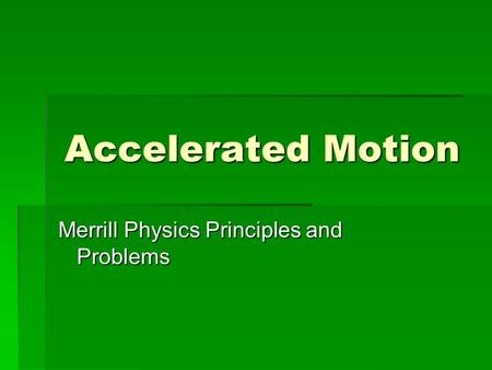 Accelerated Motion Merrill Physics Principles and Problems.