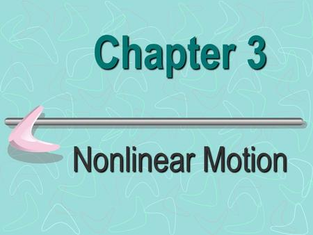 Chapter 3 Nonlinear Motion Scalar quantity ---- ------ a quantity that has magnitude but not direction.